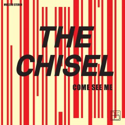 THE CHISEL - Come See Me/...